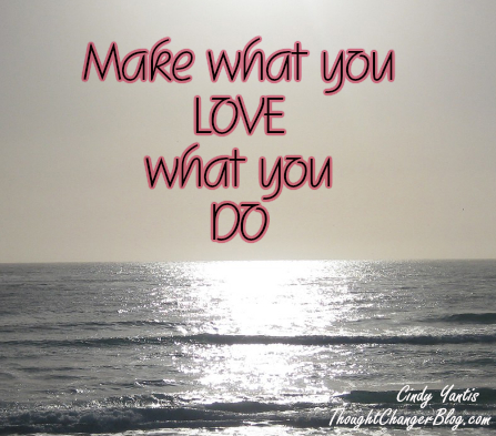Make What You Love What You Do