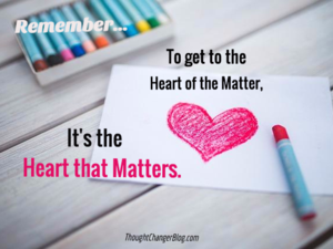 Here's How to Get to the Heart of the Matter in Life. www.thoughtchangerblog.com