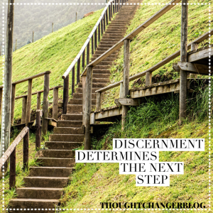Discernment determines the next step