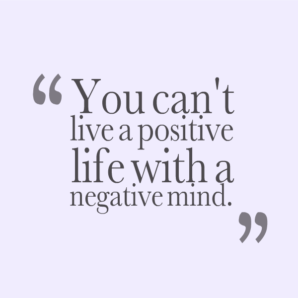 Cant live a positive life with a negative mind