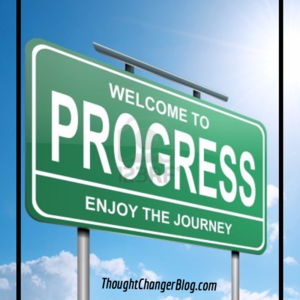 6 Reasons Why Progress, Not Perfection -http://www.thoughtchangerblog.com/2013/05/6-reasons-why-progress-not-perfection.html